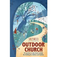 Outdoor Church : 20 Sessions to Take Church Outside the Building for Children and Families