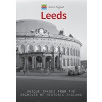 Historic England: Leeds : Unique Images from the Archives of Historic England