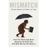 Mismatch : How Our Stone Age Brain Deceives Us Every Day (And What We Can Do About It)
