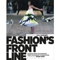 Fashion's Front Line : Fashion Show Photography from the Runway to Backstage