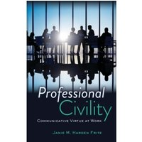 Professional Civility : Communicative Virtue at Work