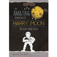 The Amazing Adventures of Harry Moon The Smart Scary House Hardcover
