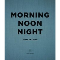 Morning, Noon, Night : A Way of Living