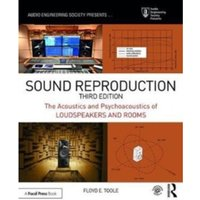 Sound Reproduction : The Acoustics and Psychoacoustics of Loudspeakers and Rooms