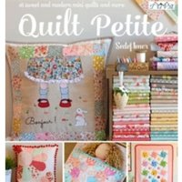 Quilt Petite : 18 Sweet and Modern Mini Quilts and More
