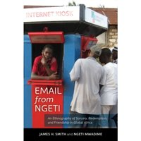 Email from Ngeti : An Ethnography of Sorcery, Redemption, and Friendship in Global Africa