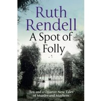 A Spot of Folly : Ten and a Quarter New Tales of Murder and Mayhem