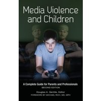 Media Violence and Children : A Complete Guide for Parents and Professionals, 2nd Edition