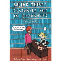 Weird Things Customers Say in Bookshops Hardcover