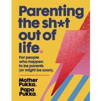 Parenting The Sh*t Out Of Life : The Sunday Times bestseller