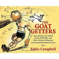 The Goat Getters: Jack Johnson, the Fight of the Century, and How a Bunch of Raucous Cartoonists Reinvented Comics Hardcover