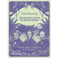 Naturalists in Paradise : 'Wallace, Bates and Spruce in the Amazon'