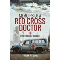 Memoirs of a Red Cross Doctor : Better to Light a Candle