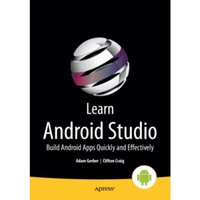 Learn Android Studio : Build Android Apps Quickly and Effectively