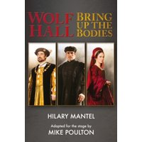Wolf Hall & Bring Up the Bodies : Rsc Stage Adaptation - Revised Edition