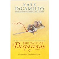 The Tale of Despereaux : Being the Story of a Mouse, a Princess, Some Soup, and a Spool of Thread