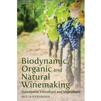 Biodynamic, Organic and Natural Winemaking : Sustainable Viticulture and Viniculture