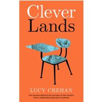 Cleverlands : The Secrets Behind the Success of the World's Education Superpowers