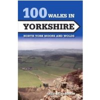 100 Walks in Yorkshire : North York Moors and Wolds