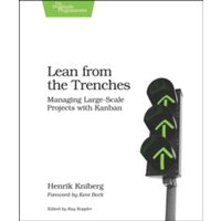 Lean from the Trenches : Managing Large-Scale Projects with Kanban