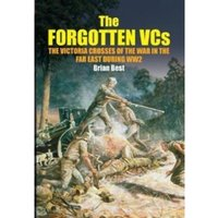 The Forgotten VCs : The Victoria Crosses of the War in the Far East During WW2