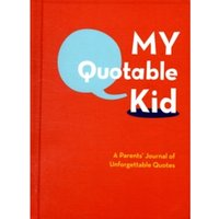 My Quotable Kid : A Parents' Journal of Unforgettable Quotes