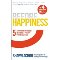 Before Happiness : Five Actionable Strategies to Create a Positive Path to Success