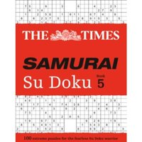 The Times Samurai Su Doku 5 : 100 Extreme Puzzles for the Fearless Su Doku Warrior