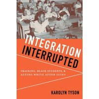 Integration Interrupted : Tracking, Black Students, and Acting White after Brown