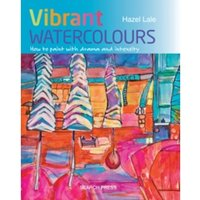 Vibrant Watercolours : How to Paint with Drama and Intensity