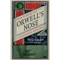 Orwell's Nose : A Pathological Biography