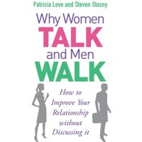 Why Women Talk and Men Walk : How to Improve Your Relationship Without Discussing It