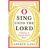 O Sing unto the Lord : A History of English Church Music