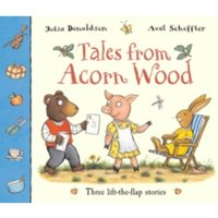Tales from Acorn Wood: Three Lift-the-Flap Stories by Julia Donaldson (Paperback, 2008)