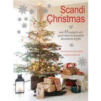 Scandi Christmas : Over 45 Projects and Quick Ideas for Beautiful Decorations & Gifts