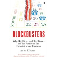 Blockbusters : Why Big Hits - And Big Risks - Are the Future of the Entertainment Business