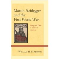 Martin Heidegger and the First World War : Being and Time as Funeral Oration