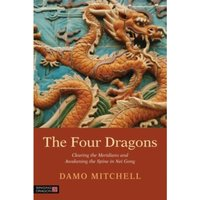 The Four Dragons : Clearing the Meridians and Awakening the Spine in Nei Gong