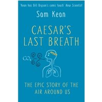 Caesar's Last Breath: The Epic Story of The Air Around Us by Sam Kean (Paperback, 2017)