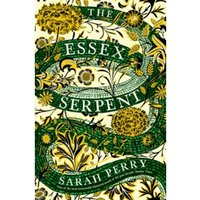 The Essex Serpent : The number one bestseller and British Book Awards Book of the Year