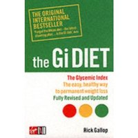 The Gi Diet (Now Fully Updated): The Glycemic Index; The Easy, Healthy Way to Permanent Weight Loss by Rick Gallop...