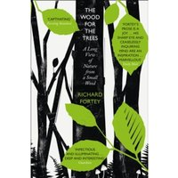 The Wood for the Trees : The Long View of Nature from a Small Wood