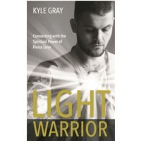 Light Warrior : Connecting with the Spiritual Power of Fierce Love