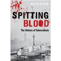 Spitting Blood : The history of tuberculosis