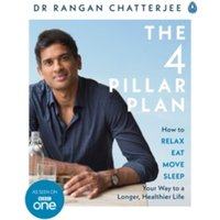 The 4 Pillar Plan : How to Relax, Eat, Move and Sleep Your Way to a Longer, Healthier Life