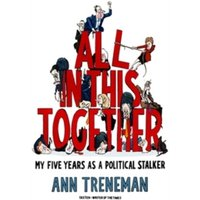 All in it Together : My Five Years as a political stalker