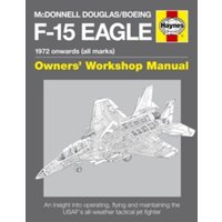 McDonnell Douglas/Boeing F-15 Eagle Manual : 1972 Onwards (All Marks)