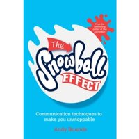 The Snowball Effect- Communication Techniques to  Make You Unstoppable by Andy Bounds (Paperback, 2013)