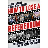 How to Lose a Referendum: The Definitive Story of Why the UK Voted for Brexit by Jason Farrell, Paul Goldsmith (Hardback,...