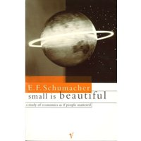 Small Is Beautiful : A Study of Economics as if People Mattered